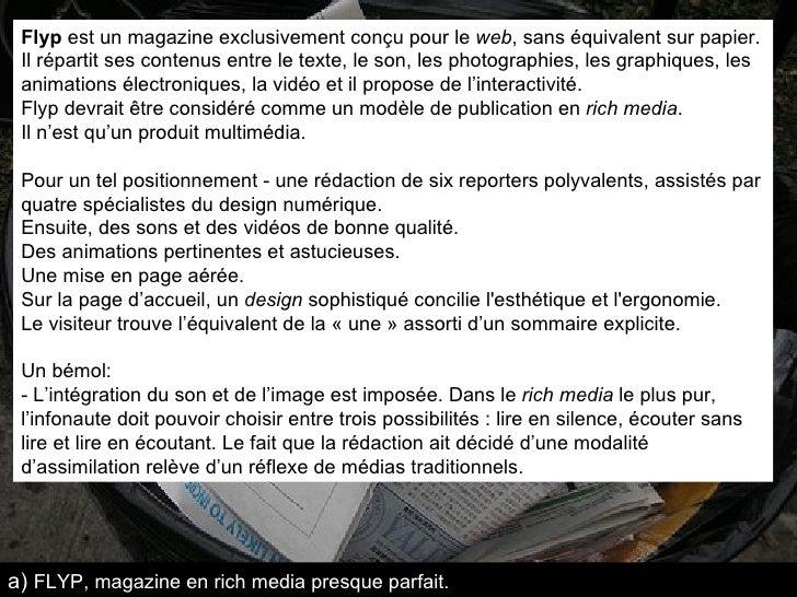 Flyp  est un magazine exclusivement conçu pour le  web , sans équivalent sur papier.  Il répartit ses contenus entre le te...