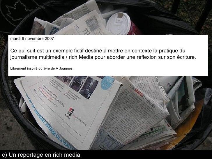 mardi 6 novembre 2007 Ce qui suit est un exemple fictif destiné à mettre en contexte la pratique du journalisme multimédia...