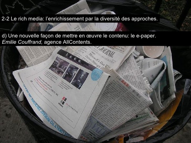 d) Une nouvelle façon de mettre en œuvre le contenu: le e-paper. Emilie Couffrand,  agence AllContents. 2-2 Le rich media:...