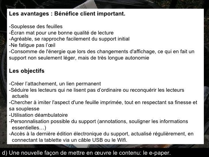 Les avantages: Bénéfice client important. -Souplesse des feuilles -Écran mat pour une bonne qualité de lecture -Agréable,...
