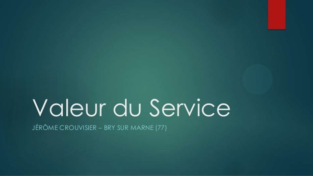 Valeur du Service JÉRÔME CROUVISIER – BRY SUR MARNE (77)