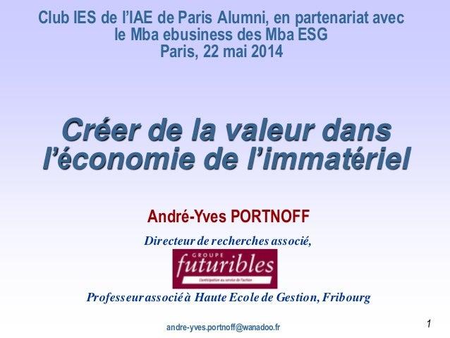 andre-yves.portnoff@wanadoo.fr Créer de la valeur dans l'économie de l'immatériel Club IES de l'IAE de Paris Alumni, en pa...