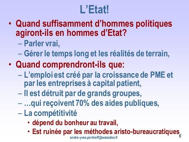 L'Etat! • Quand suffisamment d'hommes politiques agiront-ils en hommes d'Etat? – Parler vrai, – Gérer le temps long et les...
