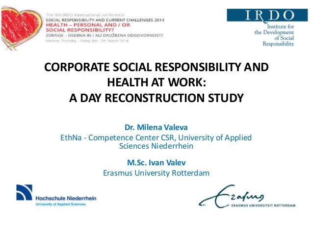 CORPORATE SOCIAL RESPONSIBILITY AND HEALTH AT WORK: A DAY RECONSTRUCTION STUDY Dr. Milena Valeva EthNa - Competence Center...