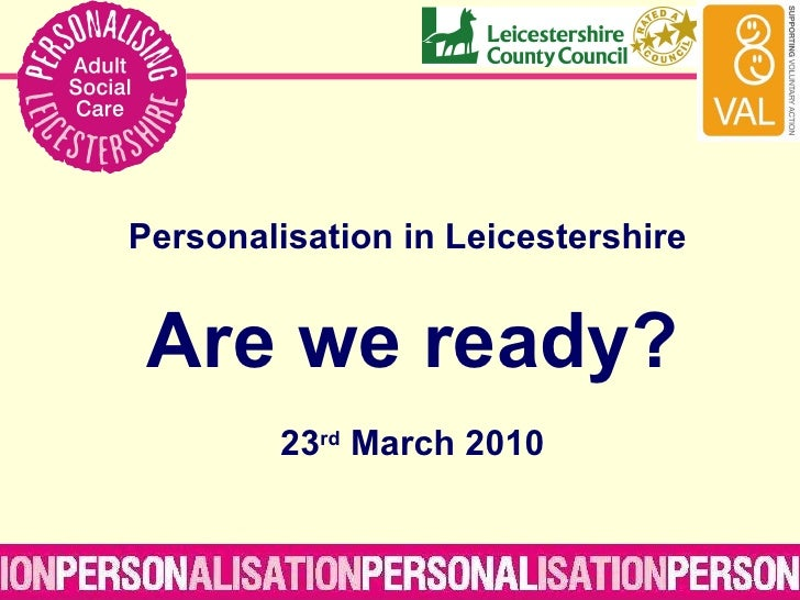Personalisation in Leicestershire  Are we ready? 23 rd  March 2010