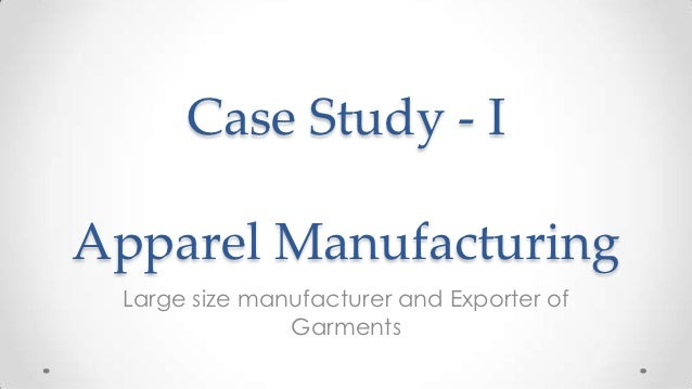 Case Study - IApparel Manufacturing Large size manufacturer and Exporter of               Garments