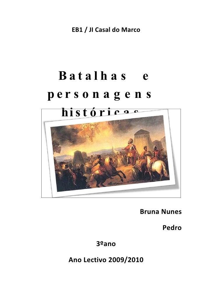 EB1 / JI Casal do Marco      Batalh a s e per s o n a g e n s   hi s t ó r i c a s                               Bruna Nun...