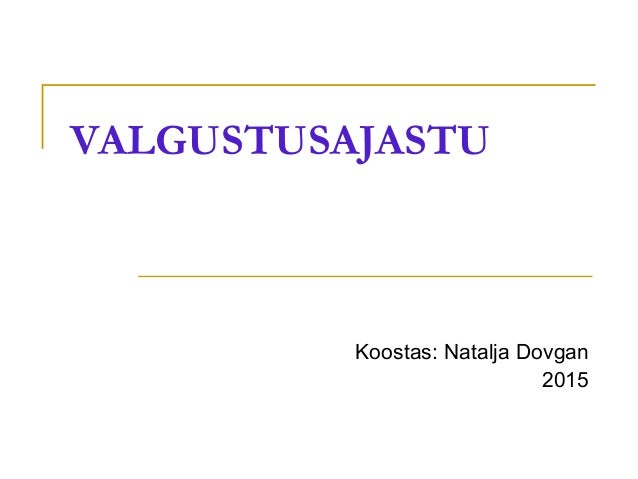 VALGUSTUSAJASTU Koostas: Natalja Dovgan 2015