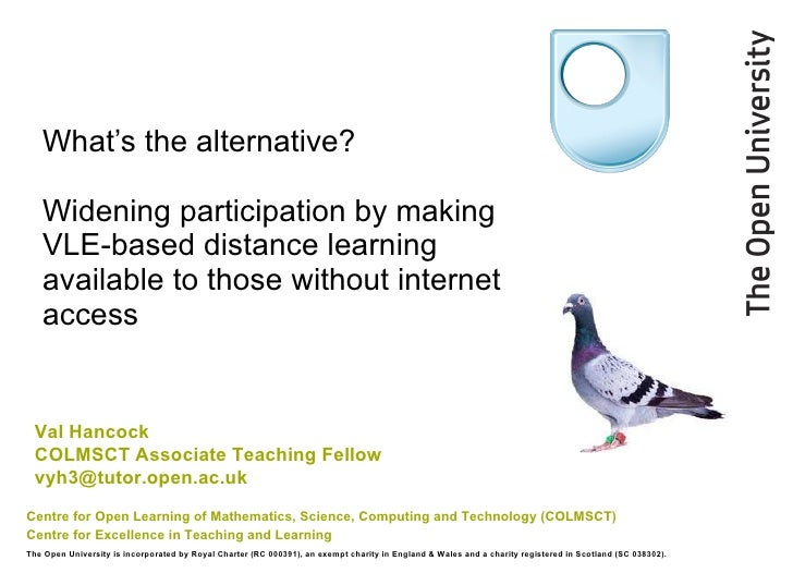What's the alternative?  Widening participation by making VLE-based distance learning available to those without internet ...