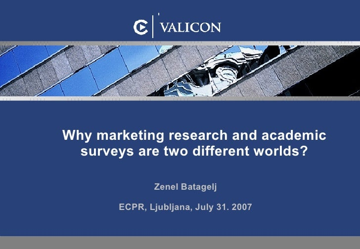 Why m arketing research  and  academic surveys  are  two different worlds? Zenel Batagelj ECPR, Ljubljana, July 31. 2007