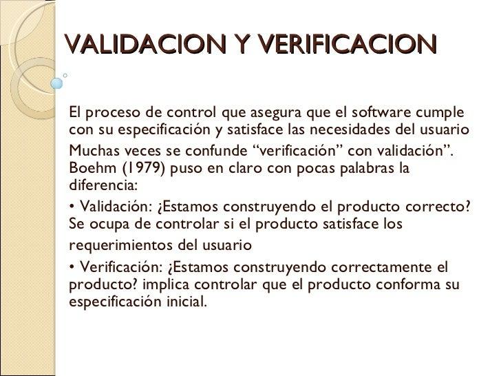 VALIDACION Y VERIFICACION El proceso de control que asegura que el software cumple con su especificación y satisface las n...