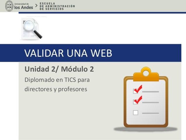 VALIDAR UNA WEB Unidad 2/ Módulo 2 Diplomado en TICS para directores y profesores