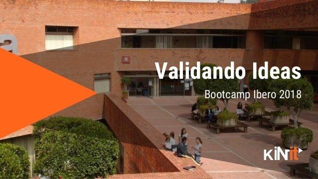 1 Bootcamp Ibero 2018 Validando Ideas