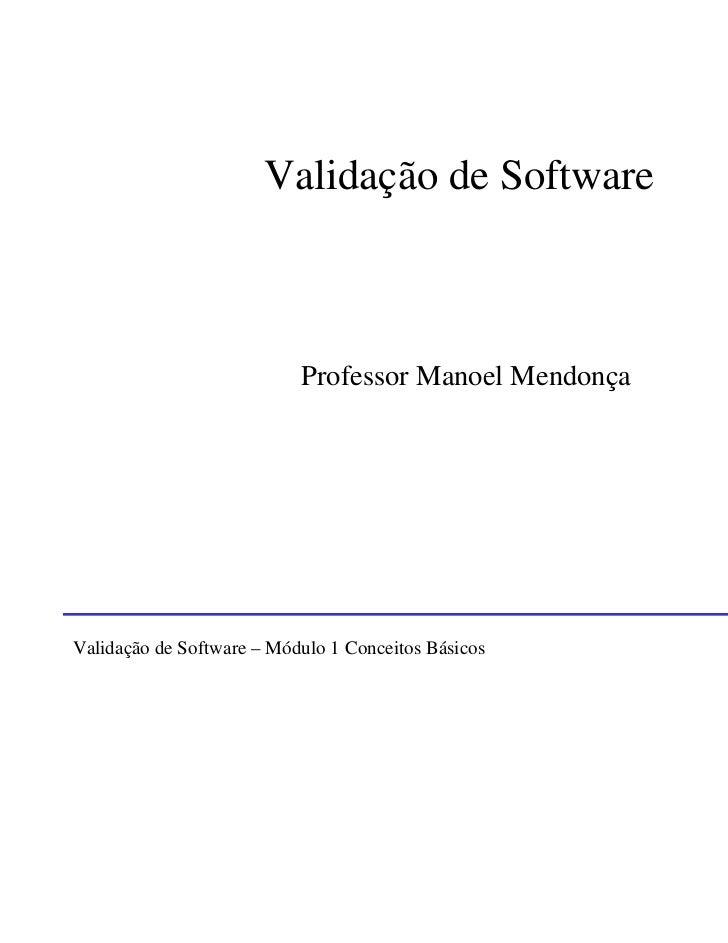 Validação de Software                           Professor Manoel MendonçaValidação de Software – Módulo 1 Conceitos Básico...