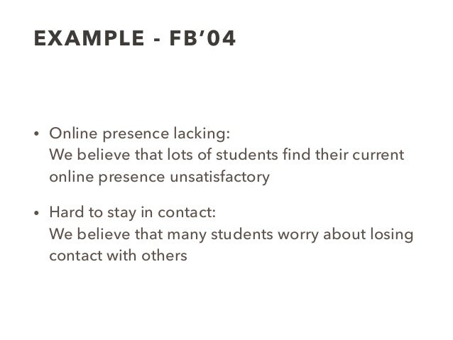 EXAMPLE - FB'04 • Online presence lacking: We believe that lots of students find their current online presence unsatisfact...
