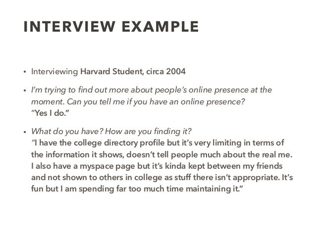 INTERVIEW EXAMPLE • Interviewing Harvard Student, circa 2004 • I'm trying to find out more about people's online presence a...