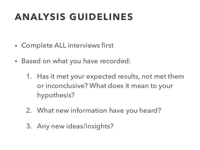 ANALYSIS GUIDELINES • Complete ALL interviews first • Based on what you have recorded: 1. Has it met your expected results,...