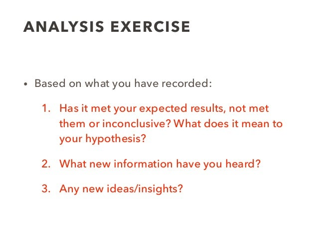 ANALYSIS EXERCISE • Based on what you have recorded: 1. Has it met your expected results, not met them or inconclusive? Wh...