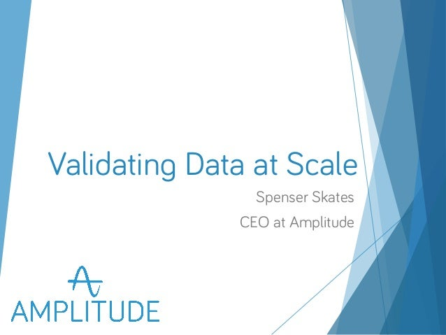 Validating Data at Scale  Spenser Skates  CEO at Amplitude