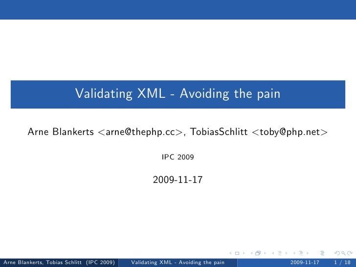 Validating XML - Avoiding the pain          Arne Blankerts <arne@thephp.cc>, TobiasSchlitt <toby@php.net>                 ...