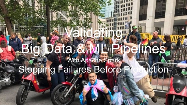 @holdenkarau Validating Big Data & ML Pipelines With Apache Spark Stopping Failures Before Production Melinda Seckington