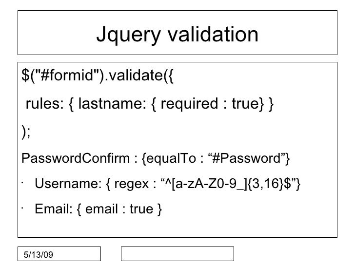 """Jquery validation $(""""#formid"""").validate({     rules: { lastname: { required : true} } ); PasswordConfirm : {equalTo : """"#Pa..."""