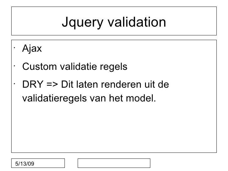 Jquery validation •     Ajax •     Custom validatie regels •     DRY => Dit laten renderen uit de     validatieregels van ...