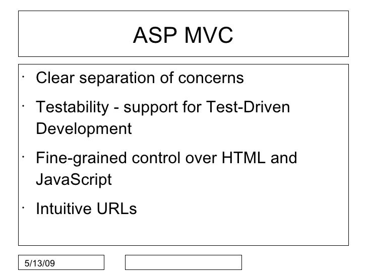 ASP MVC •     Clear separation of concerns •     Testability - support for Test-Driven     Development •     Fine-grained ...