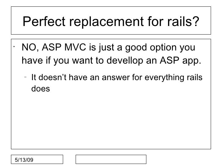 Perfect replacement for rails? •     NO, ASP MVC is just a good option you     have if you want to devellop an ASP app.   ...
