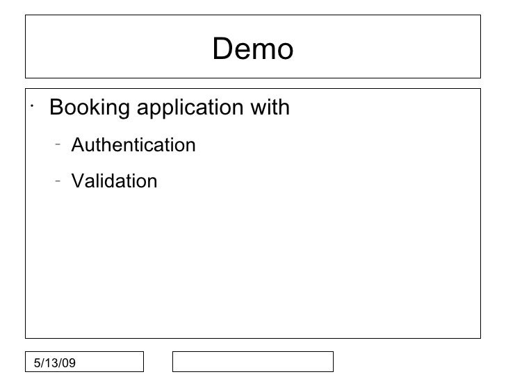 Demo •     Booking application with     –         Authentication     –         Validation     5/13/09