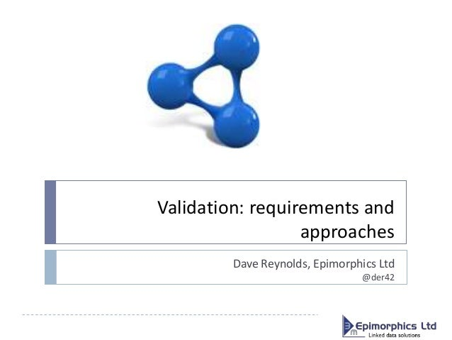 Validation: requirements and approaches Dave Reynolds, Epimorphics Ltd @der42