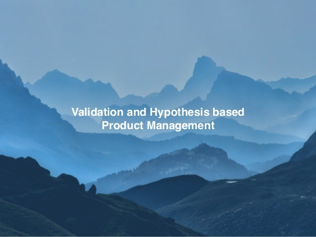 S§ Validation and Hypothesis based Product Management