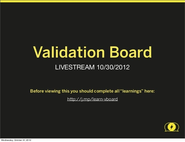 Validation Board                                      LIVESTREAM 10/30/2012                          Before viewing this y...