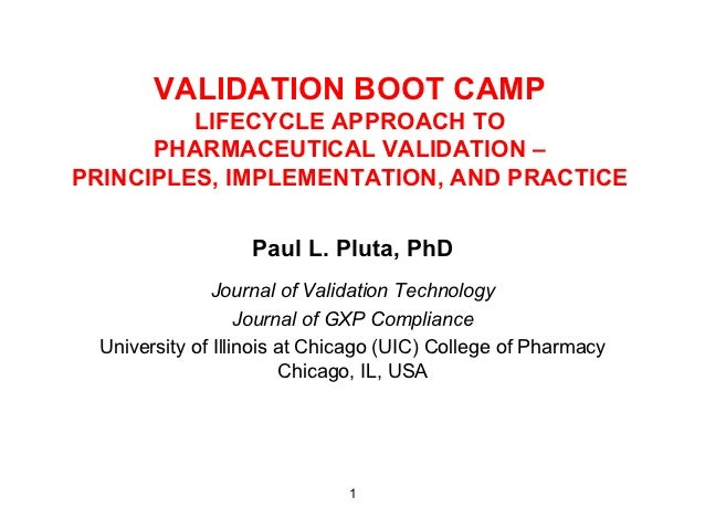 VALIDATION BOOT CAMP         LIFECYCLE APPROACH TO      PHARMACEUTICAL VALIDATION –PRINCIPLES, IMPLEMENTATION, AND PRACTIC...
