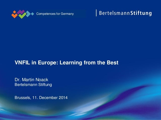 VNFIL in Europe: Learning from the Best Brussels, 11. December 2014 Competences for Germany Dr. Martin Noack Bertelsmann S...