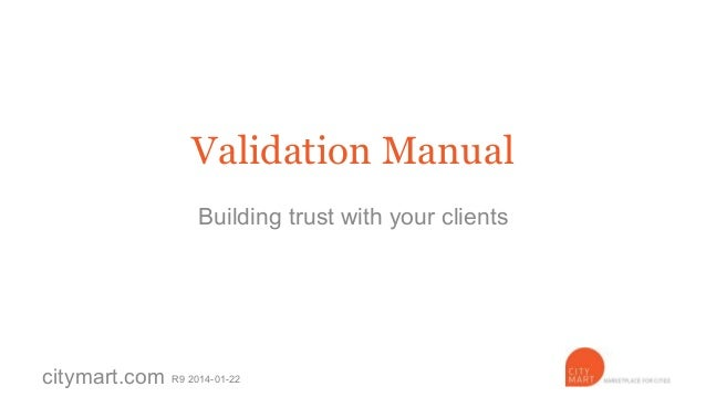 Validation Manual Building trust with your clients  citymart.com  R8 2014-01-16