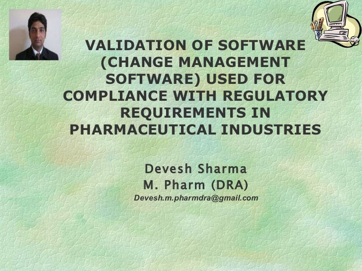 VALIDATION OF SOFTWARE (CHANGE MANAGEMENT SOFTWARE) USED FOR COMPLIANCE WITH REGULATORY REQUIREMENTS IN PHARMACEUTICAL IND...
