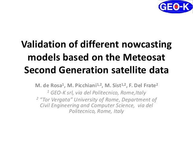 Validation of different nowcasting models based on the Meteosat Second Generation satellite data M. de Rosa1, M. Picchiani...