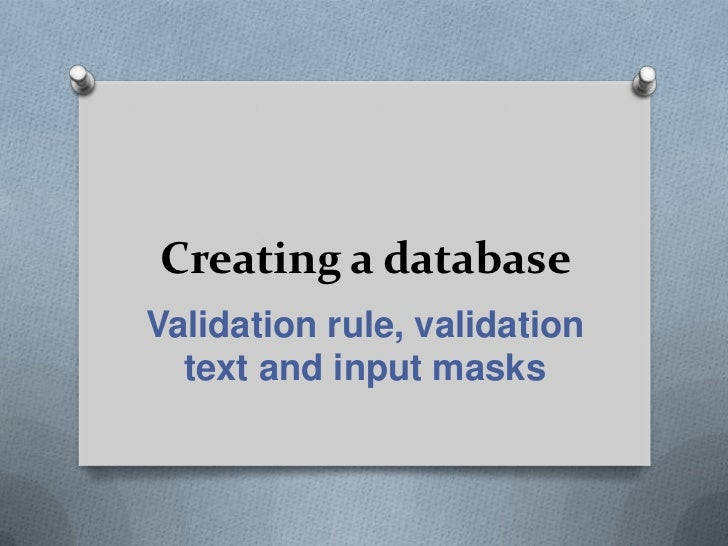 Creating a database<br />Validation rule, validation text and input masks<br />