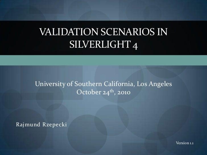 VALIDATION SCENARIOS IN            SILVERLIGHT 4     University of Southern California, Los Angeles                    Oct...