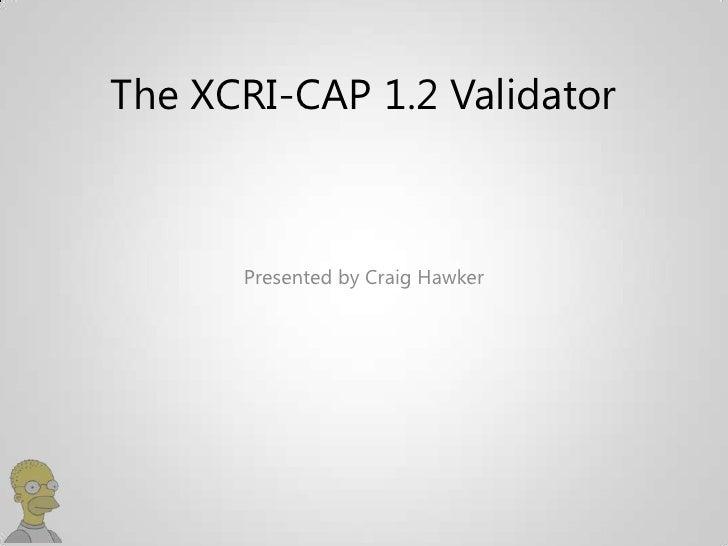 The XCRI-CAP 1.2 Validator      Presented by Craig Hawker