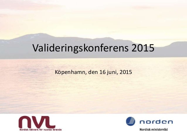 Valideringskonferens 2015 Köpenhamn, den 16 juni, 2015