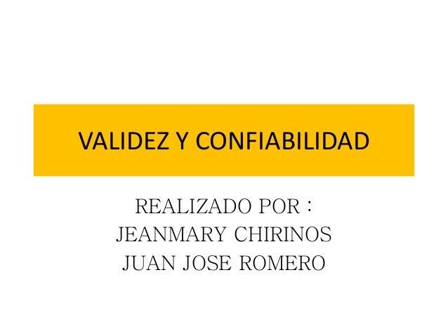 VALIDEZ Y CONFIABILIDAD REALIZADO POR : JEANMARY CHIRINOS JUAN JOSE ROMERO