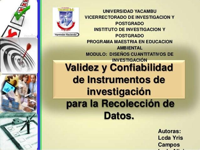 Validez y Confiabilidad de Instrumentos de investigación para la Recolección de Datos. Autoras: Lcda Yris Campos UNIVERSID...