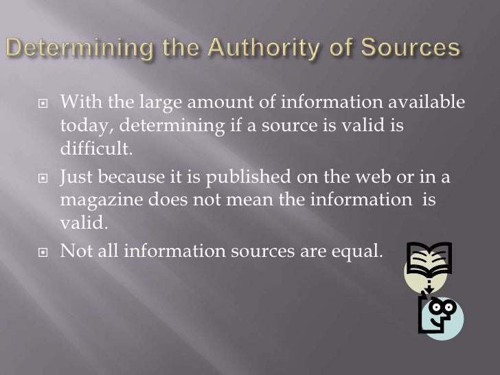 Determining the Authority of Sources<br />With the large amount of information available today, determining if a source is...