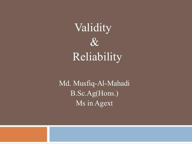 Validity & Reliability Md. Musfiq-Al-Mahadi B.Sc.Ag(Hons.) Ms in Agext