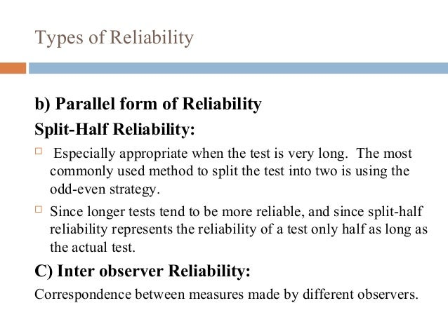 Types of Reliability b) Parallel form of Reliability Split-Half Reliability:  Especially appropriate when the test is ver...