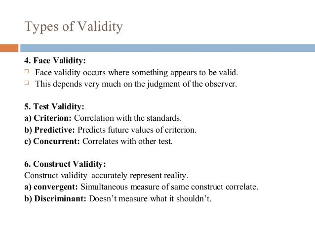 Types of Validity 4. Face Validity:  Face validity occurs where something appears to be valid.  This depends very much o...