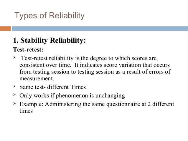 Types of Reliability 1. Stability Reliability: Test-retest:  Test-retest reliability is the degree to which scores are co...