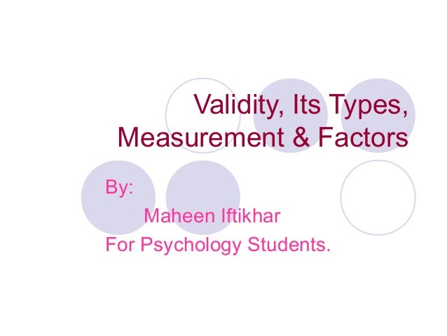 Validity, Its Types, Measurement & Factors By: Maheen Iftikhar For Psychology Students.
